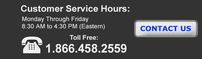 Mobile Phone Users - Click to here to call - We provide full customer service by Phone, Secure Live Chat, E-mail - Monday through Friday 08:30 to 17:00 (EST)