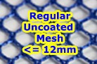 Regular Uncoated Mesh with holes 12mm or less in size - now in a separate section