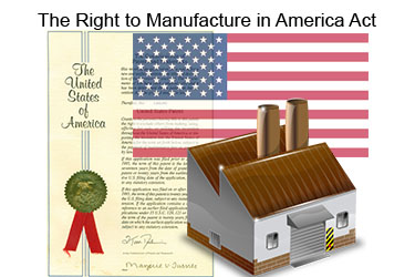 The Right to Manufacture in America Act